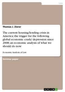 Titel: The current housing/lending crisis in America; the trigger for the following global economic crash/ depression since 2008; an economic analysis of what we should do now