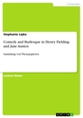 Titel: Comedy and Burlesque in Henry Fielding and Jane Austen