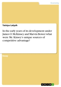 Titel: In the early years of its development under James O. McKinsey and Marvin Bower what were Mc Kinsey's unique sources of competitive advantage?