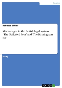 "Title: Miscarriages in the British legal system. ""The Guildford Four"" and ""The Birmingham Six"""