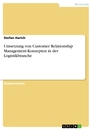 Title: Umsetzung von Customer Relationship Management-Konzepten in der Logistikbranche