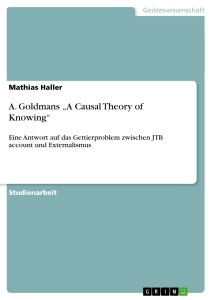 """Titel: A. Goldmans """"A Causal Theory of Knowing"""""""