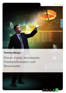 Titel: Private Equity Investments. Fondsperformance und Benchmarks