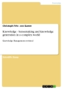 Titel: Knowledge - Sensemaking and knowledge generation in a complex world