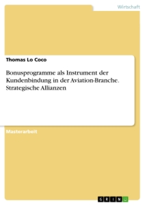 Title: Bonusprogramme als Instrument der  Kundenbindung in der Aviation-Branche. Strategische Allianzen