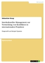 Title: Interkulturelles Management zur Vermeidung von Konflikten in internationalen Projekten