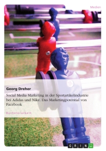 Title: Social Media Marketing in der Sportartikelindustrie bei Adidas und Nike. Das Marketingpotential von Facebook