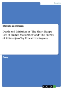 """Titel: Death and Initiation in """"The Short Happy Life of Francis Macomber"""" and """"The Snows of Kilimanjaro"""" by Ernest Hemingway"""