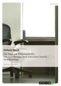 Title: Die Jagd auf Führungskräfte: Interims-Management Executive Search / Headhunting?