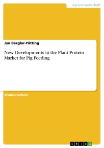 Title: New Developments in the Plant Protein Market for Pig Feeding
