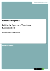 Titel: Politische Systeme - Transition, Klassifikation