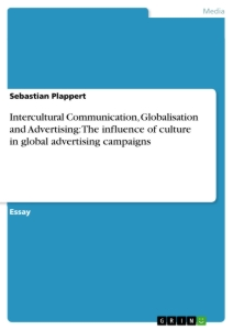 Title: Intercultural Communication, Globalisation and Advertising: The influence of culture in global advertising campaigns