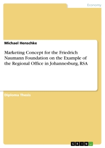 Titel: Marketing Concept for the Friedrich Naumann Foundation on the Example of the Regional Office in Johannesburg, RSA