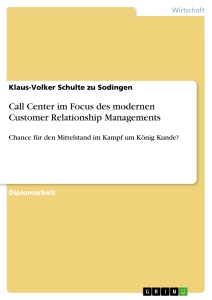 Titel: Call Center im Focus des modernen Customer Relationship Managements