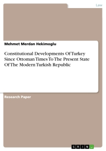 Title: Constitutional Developments Of Turkey Since Ottoman Times To The Present State Of The Modern Turkish Republic