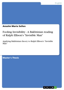 "Titel: Fooling Invisibility - A Bakhtinian reading of Ralph Ellison's ""Invisible Man"""