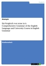 Title: Ein Vergleich von tense in A Comprehensive Grammar of the English Language und University Course in English Grammar