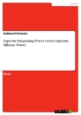 Title: Supreme Bargaining Power versus Supreme Military Power