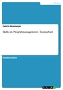 Title: Skills im Projektmanagement - Teamarbeit