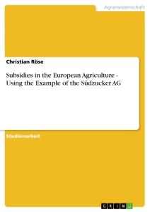 Título: Subsidies in the European Agriculture - Using the Example of the Südzucker AG