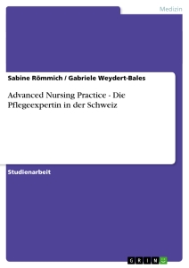 Title: Advanced Nursing Practice - Die Pflegeexpertin in der Schweiz