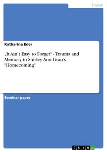 """Title: """"It Ain't Easy to Forget"""" - Trauma and Memory in Shirley Ann Grau's """"Homecoming"""""""