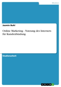 Title: Online Marketing - Nutzung des Internets für Kundenbindung