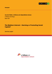 Titel: The Medium Internet – Harming or Promoting Social Capital?