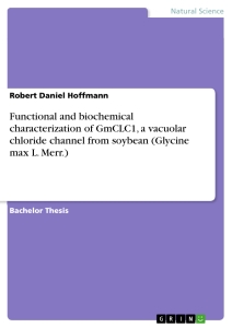 Titel: Functional and biochemical characterization of GmCLC1, a vacuolar chloride channel from soybean (Glycine max L. Merr.)