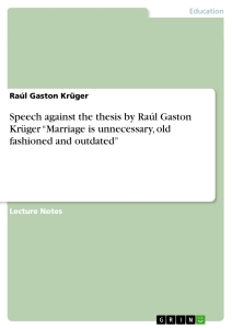 """Title: Speech against the thesis by Raúl Gaston Krüger """"Marriage is unnecessary, old fashioned and outdated"""""""