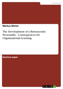 Title: The Development of a Bureaucratic Personality - Consequences for Organizational Learning