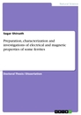 Title: Preparation, characterization and investigations of electrical and magnetic properties of some ferrites