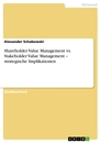 Titel: Shareholder Value Management vs. Stakeholder Value Management – strategische Implikationen