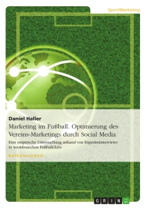 Titel: Marketing im Fußball. Optimierung des Vereins-Marketings durch Social Media