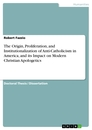 Titel: The Origin, Proliferation, and Institutionalization of Anti-Catholicism in America, and its Impact on Modern Christian Apologetics