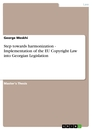 Title: Step towards harmonization - Implementation of the EU Copyright Law into Georgian Legislation