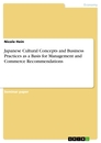 Titel: Japanese Cultural Concepts and Business Practices as a Basis for Management and Commerce Recommendations