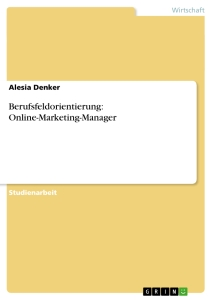 Titel: Berufsfeldorientierung: Online-Marketing-Manager