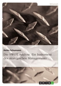 Title: Die SWOT Analyse. Ein Instrument des strategischen Managements