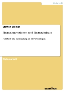 Titel: Finanzinnovationen und Finanzderivate