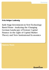 Titel: Early Stage Investments in New Technology Based Firms - Analyzing the Changing German Landscape of Venture Capital Finance in the Light of Capital Market Theory and New Institutional Economics