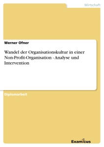 Titel: Wandel der Organisationskultur in einer Non-Profit-Organisation - Analyse und Intervention