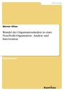 Title: Wandel der Organisationskultur in einer Non-Profit-Organisation - Analyse und Intervention