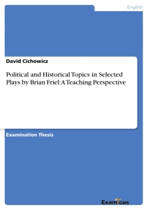 Title: Political and Historical Topics in Selected Plays by Brian Friel: A Teaching Perspective