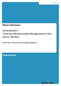 Titel: Systemisches Customer-Relationship-Management in den neuen Medien.