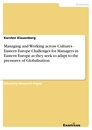 Title: Managing and Working across Cultures - Eastern EuropeChallenges for Managers in Eastern Europe as they seek to adapt to the pressures of Globalisation