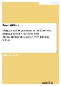 Title: Mergers and Acquisitions in the European Banking Sector / Fusionen und Akquisitionen im Europäischen Banken Sektor