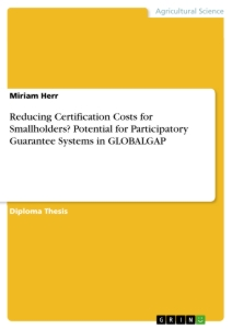 Title: Reducing Certification Costs for Smallholders?Potential for Participatory Guarantee Systems in GLOBALGAP