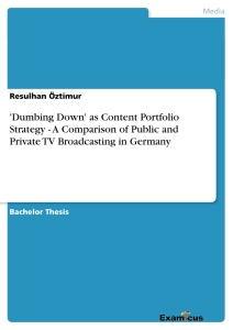Title: 'Dumbing Down' as Content Portfolio Strategy - A Comparison of Public and Private TV Broadcasting in Germany