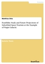 Title: Feasibility Study and Future Projections of Suborbital Space Tourism at the Example of Virgin Galactic